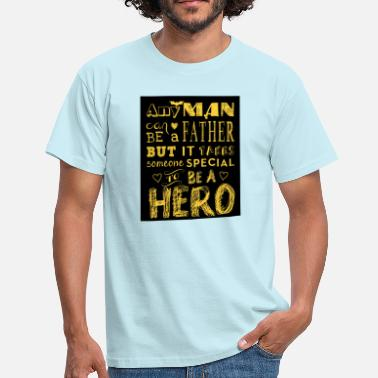 Any Man can be a Father but it Takes someone Speci - Männer T-Shirt