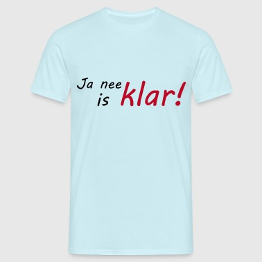 Ja nee is klar - Männer T-Shirt