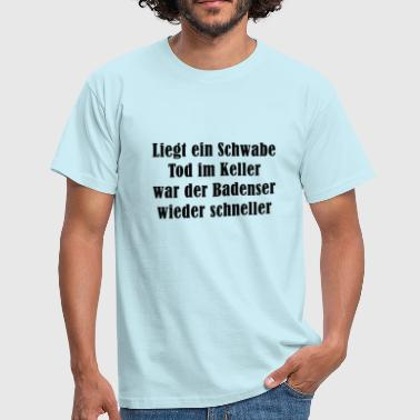 Is a Schwabe death in the cellar - Men's T-Shirt