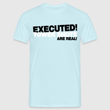 Executed - Tower Shots are real - Männer T-Shirt