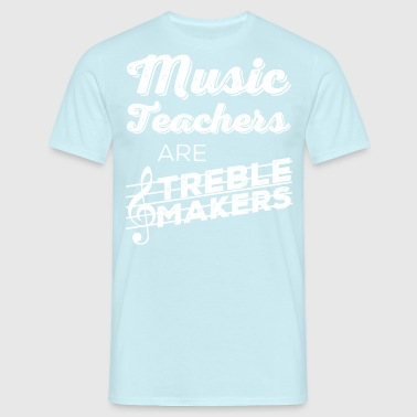 music teachers are treble makers - Men's T-Shirt