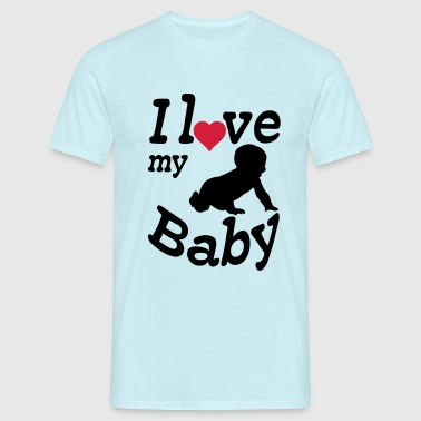 I love my Baby - Men's T-Shirt