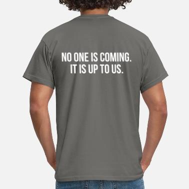 Climate Change No one is coming. It is up to us. climate Change - Men's T-Shirt