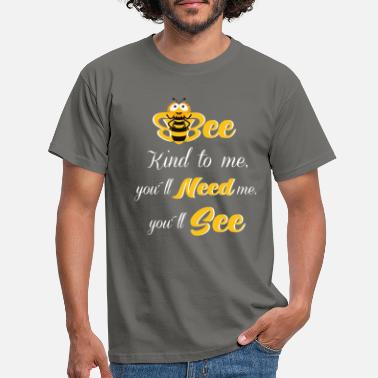 Bee Kind to me - Be nice to me - Save the bee - Men's T-Shirt
