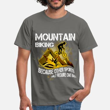 Mountain Bike Mountain bike, because other sports only require o - Men's T-Shirt