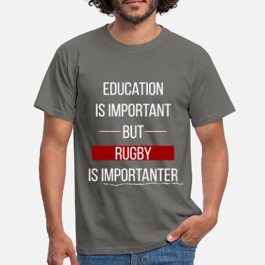 Rugby Rugby - Education is important, but rugby is - Men's T-Shirt
