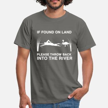 Open If found on land please throw back into the river - Men's T-Shirt