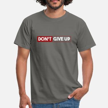 Do Not Give Up Do not Give Up Never give up! - Men's T-Shirt