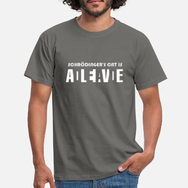 Alive Schrodinger's Cat Is Dead Alive Big Bang Nerd - Men's T-Shirt