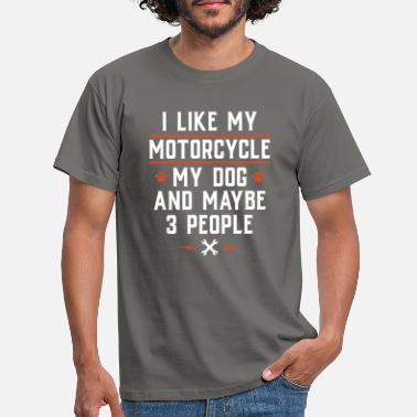 My I like my motorcycle my dog and maybe 3 people - Männer T-Shirt