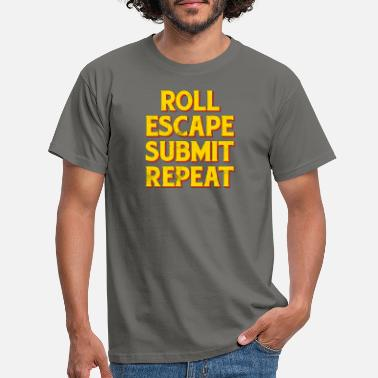 Submit Roll Escape Submit Repeat BJJ JiuJitsu MMA - Men's T-Shirt