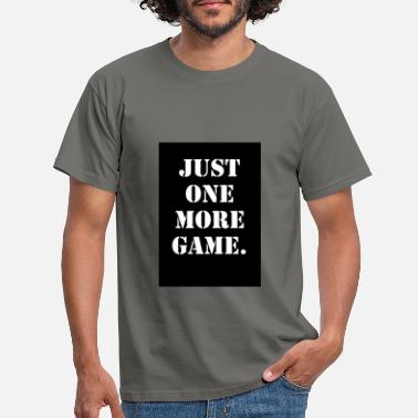 Just One More Game - Men's T-Shirt