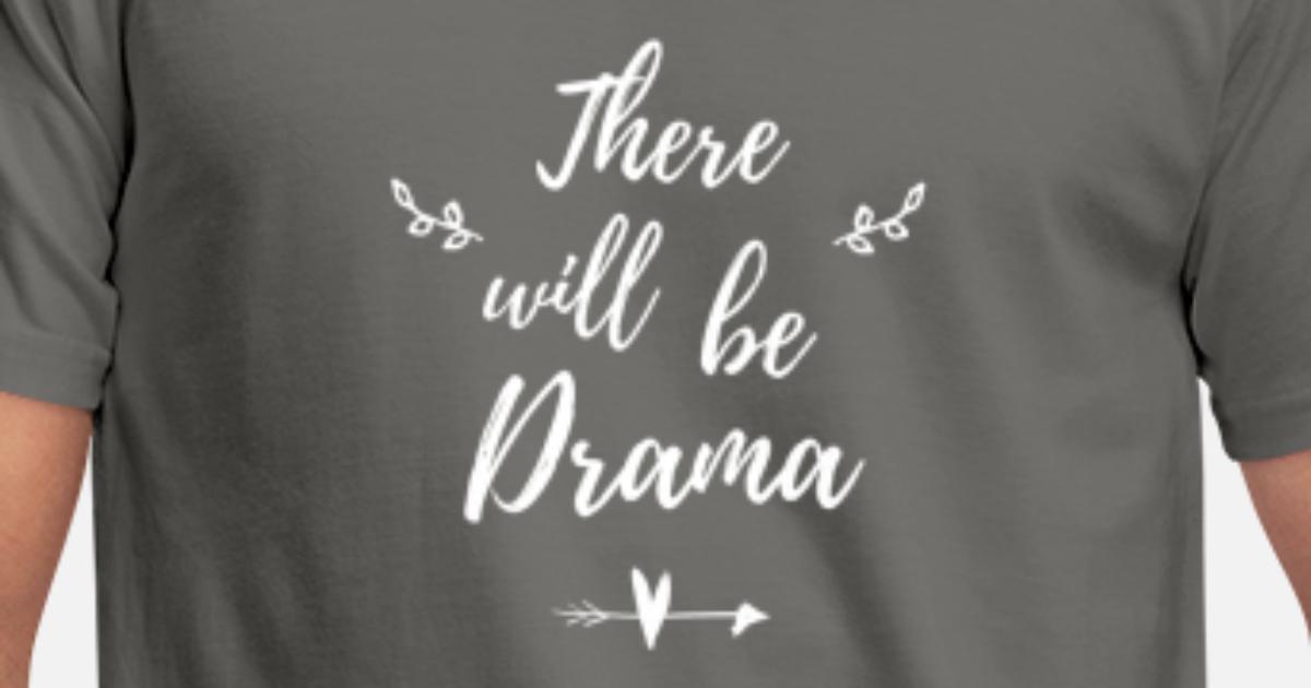 Drama Theater Lustige Sprüche Geschenk Männer T-Shirt