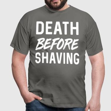 Death before shaving - Men's T-Shirt