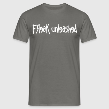 Freak Unleashed - Mannen T-shirt