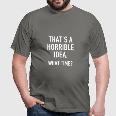 Funny Quotes: Horrible Idea - T-shirt Homme
