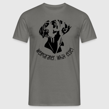 Weimaraner. What else? - Männer T-Shirt