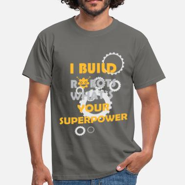 Superpower I build robots what's your superpower - Men's T-Shirt