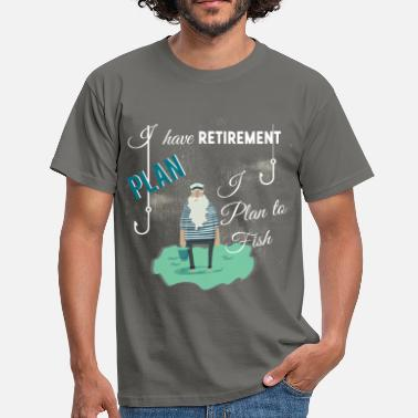 Retirement I have retirement plan I plan to fish - Men's T-Shirt