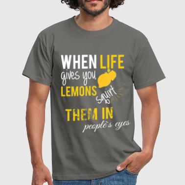 Squirt When life gives you lemons squirt  them in people' - Men's T-Shirt