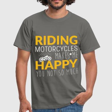 Riding motorcycles makes me happy you not so much - Men's T-Shirt