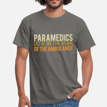 Ambulance Paramedic Paramedics do it in the rear of the ambulance - Men's T-Shirt