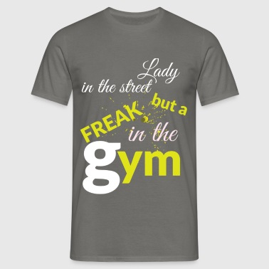 Lady in the street but a freak in the gym  - Men's T-Shirt
