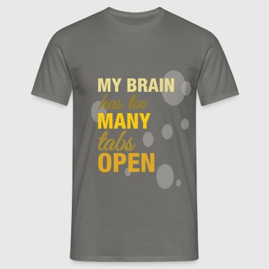 My brain has too many tabs open   - Men's T-Shirt
