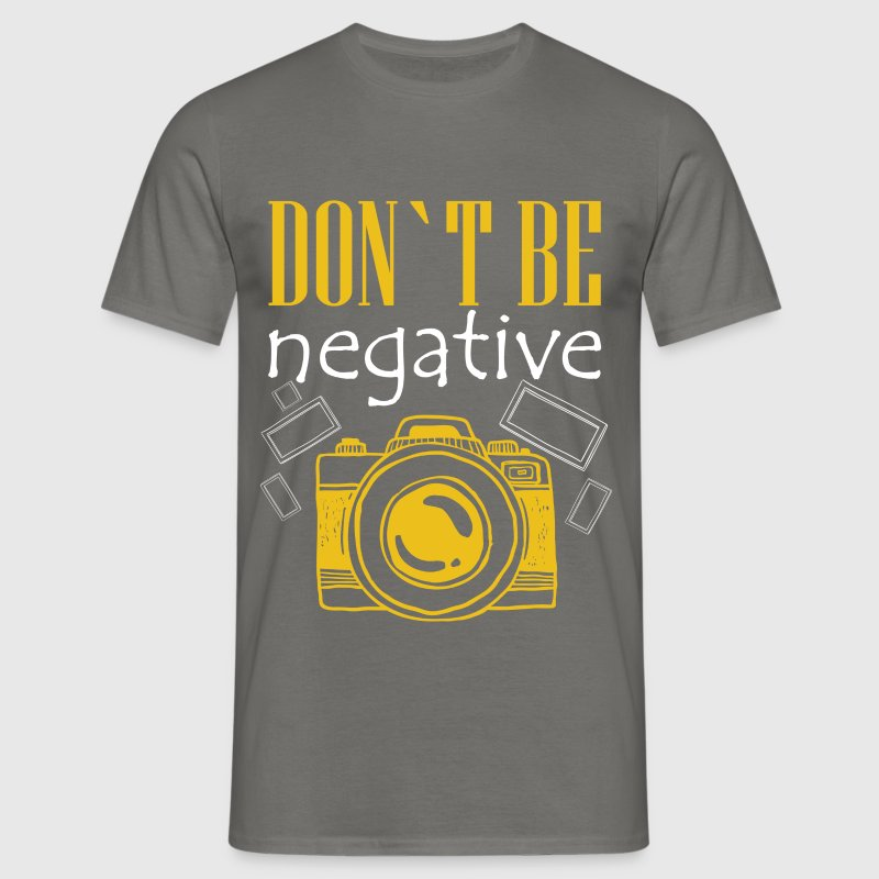Don't be negative - Men's T-Shirt