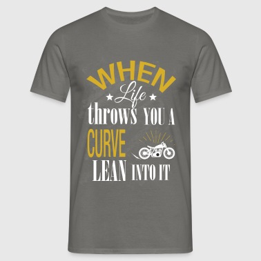 When life throws you a curve lean into it - Men's T-Shirt