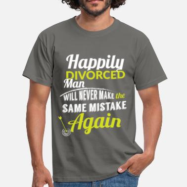 Divorce Party Happily divorced man will never make the same mist - Men's T-Shirt