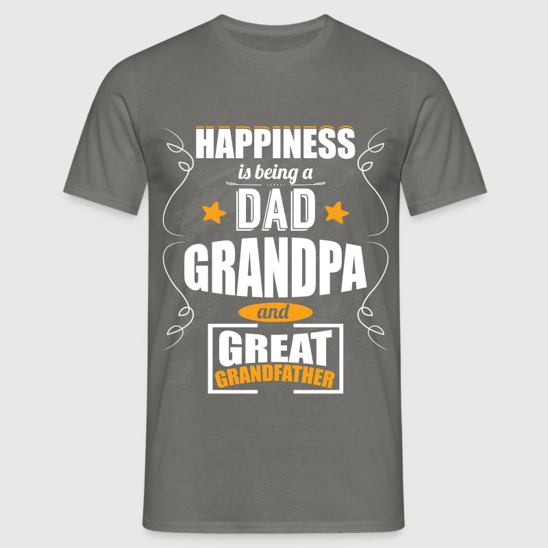 Happiness is being a dad grandpa and great grandfa - Men's T-Shirt