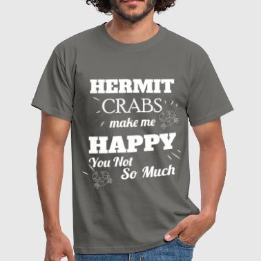 Hermit crabs make me happy you not so much  - Men's T-Shirt
