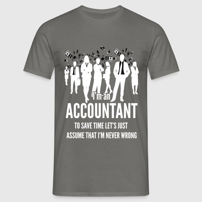 I'm an accountant to save time let's just assume t - Men's T-Shirt