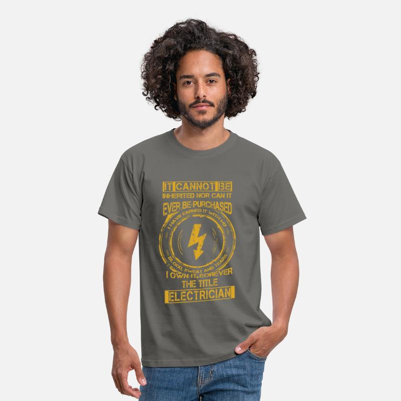 Electrician T-Shirts - It cannot be inherited nor can it ever be purchase - Men's T-Shirt graphite grey