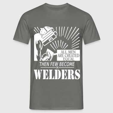 All men are created equal then a few become welder - Men's T-Shirt
