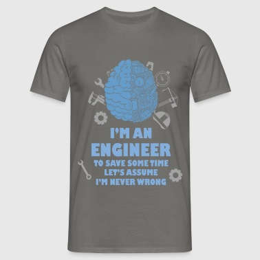 I'm an engineer to save some time let's assume I'm - Men's T-Shirt