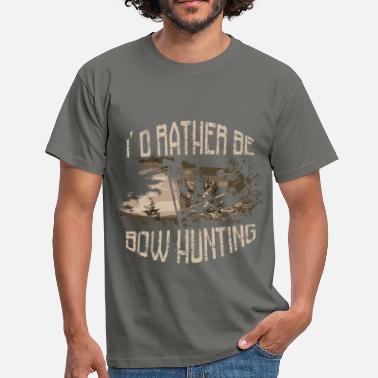 Bow Hunting I'd rather be bow bow hunting - Men's T-Shirt