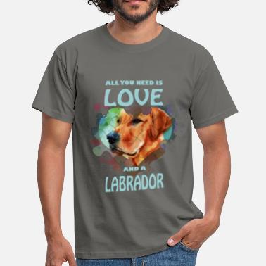 Labrador Apparel All you need is love and a Labrador - Men's T-Shirt