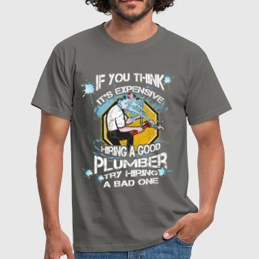 If you think it's expensive hiring a good plumber  - Men's T-Shirt