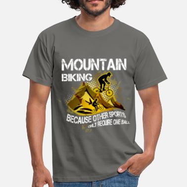 Bike Mountain bike, because other sports only require o - Men's T-Shirt