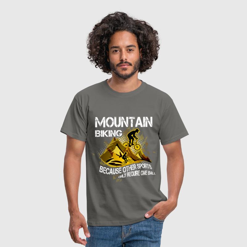 Mountain bike, because other sports only require o - Men's T-Shirt