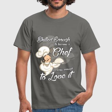 Skilled enough to become a Chef crazy enough to lo - Men's T-Shirt