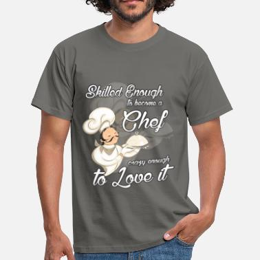 Chef Skilled enough to become a Chef crazy enough to lo - Men's T-Shirt