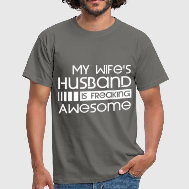 Freaking Awesome My wife's husband is freaking awesome - Men's T-Shirt
