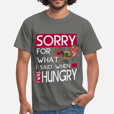 Sorry Sorry for what I said when I was hungry - Men's T-Shirt