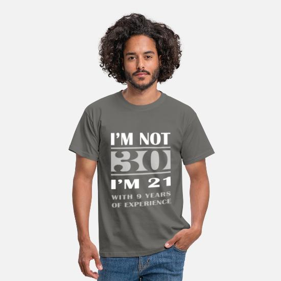 Birthday T-Shirts - I'm not 30, I'm 21 with 9 years of experience - Men's T-Shirt graphite grey