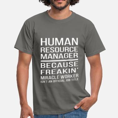 Human Resources Human resource manager. Because freakin' miracle w - Men's T-Shirt