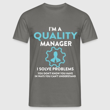 I am a Quality manager I solve problems you don't  - Men's T-Shirt