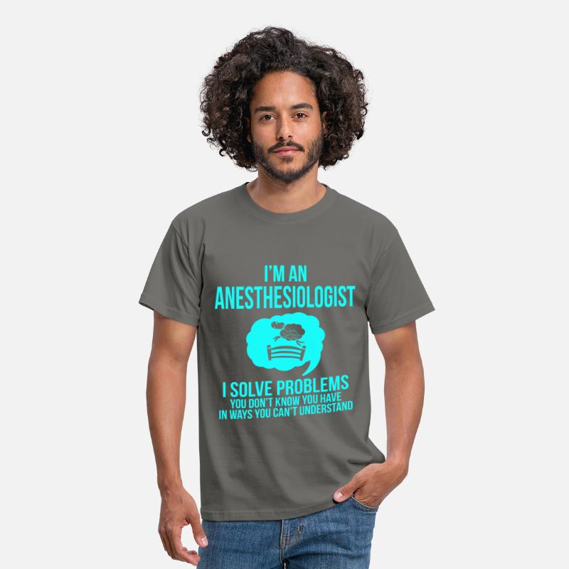 Anesthesiologist T-Shirts - I'm an Anesthesiologist - I solve problems you don - Men's T-Shirt graphite grey